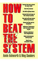 How to Beat the System: Loopholes, Get-outs and Short Cuts - How to Unravel the Red Tape of Bureaucracy and Come Out on Top