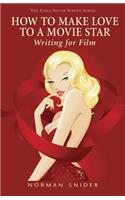 How to Make Love to a Movie Star: Writing for Film