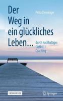 Der Weg in Ein Glückliches Leben ...: ... Durch Nachhaltiges (Selbst-) Coaching