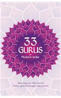 33 Gurus of Modern India: Spanning Over 200 Years of Indian Spiritual Thought and Practice