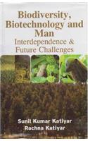 Biodiversity, Biotechnology and Man Interdependence & Future Challenges