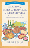 Searching for Family and Traditions at the French Table, Book One (Champagne, Alsace, Lorraine, and Paris Regions)