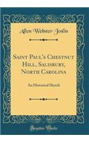 Saint Paul's Chestnut Hill, Salisbury, North Carolina: An Historical Sketch (Classic Reprint)