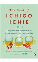 The The Book of Ichigo Ichie Book of Ichigo Ichie: The Art of Making the Most of Every Moment, the Japanese Way