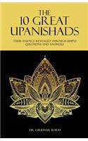 The 10 Great Upanishads: Their Essence Revealed Through Simple Questions and Answers