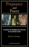 Pregnancy and Power, Revised Edition: A History of Reproductive Politics in the United States