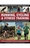 The Complete Practical Encyclopedia of Running, Cycling & Fitness Training: Step-By-Step Instructions, Training Plans, Nutritional Information and Expert Advice, All Shown in Over 1350 Fantastic Photographs