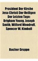 Prasident Der Kirche Jesu Christi Der Heiligen Der Letzten Tage: Brigham Young, Joseph Smith, Wilford Woodruff, Spencer W. Kimball