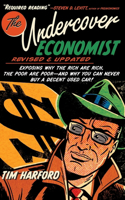 The The Undercover Economist, Revised and Updated Edition Undercover Economist, Revised and Updated Edition: Exposing Why the Rich Are Rich, the Poor Are Poor - And Why You Can Never Buy a Decent Used Car!