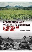 Colonialism & Violence in Zimbabwe: A History of Suffering
