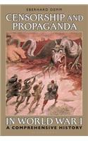 Censorship and Propaganda in World War I: A Comprehensive History