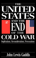 The The United States and the End of the Cold War United States and the End of the Cold War: Implications, Reconsiderations, Provocations