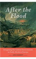 After the Flood: Imagining the Global Environment in Early Modern Europe