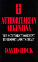 Authoritarian Argentina: Nationalist Movement, Its Hist