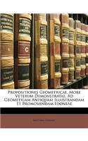 Propositiones Geometricae, More Veterum Demonstratae, Ad Geometriam Antiquam Illustrandam Et Promovendam Idoneae