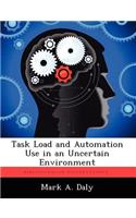 Task Load and Automation Use in an Uncertain Environment