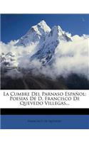 La Cumbre del Parnaso Español: Poesias de D. Francisco de Quevedo Villegas...