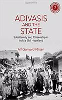 Adivasis and the State: Subalternity and Citizenship in India's Bhil Heartland