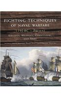 Fighting Techniques of Naval Warfare: 1190 BC-Present: Strategy, Weapons, Commanders, and Ships