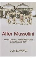 After Mussolini: Jewish Life and Jewish Memories in Post-Fascist Italy