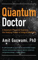 Quantum Doctor: A Quantum Physicist Explains the Healing Power of Integral Medicine
