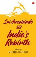 SRI AUROBINDO AND INDIA'S REBIRTH