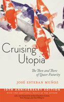 Cruising Utopia, 10th Anniversary Edition: The Then and There of Queer Futurity