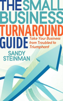 The Small Business Turnaround Guide: Take Your Business from Troubled to Triumphant