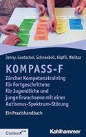 Kompass-F - Zurcher Kompetenztraining Fur Fortgeschrittene Fur Jugendliche Und Junge Erwachsene Mit Autismus-Spektrum-Storungen: Ein Praxishandbuch Fur Gruppen- Und Einzelinterventionen