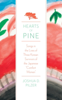 Hearts of Pine: Songs in the Lives of Three Korean Survivors of the Japanese Comfort Women
