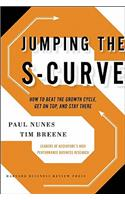 Jumping the S-Curve: How to Beat the Growth Cycle, Get on Top, and Stay There