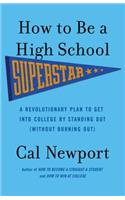 How to Be a High School Superstar: A Revolutionary Plan to Get Into College by Standing Out (Without Burning Out)