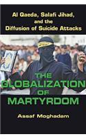 The Globalization of Martyrdom: Al Qaeda, Salafi Jihad, and the Diffusion of Suicide Attacks