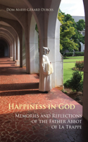 Happiness in God: Memories and Reflections of the Father Abbot of La Trappe