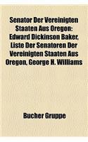 Senator Der Vereinigten Staaten Aus Oregon: Edward Dickinson Baker, Liste Der Senatoren Der Vereinigten Staaten Aus Oregon, George H. Williams