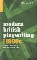 Modern British Playwriting: The 1980's: Voices, Documents, New Interpretations