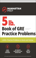 5 lb. Book of GRE Practice Problems: 1,800+ Practice Problems in Book and Online