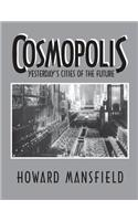 Cosmopolis: Yesterday's Cities of the Future