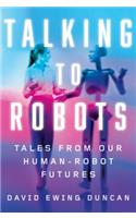 Talking to Robots: Tales from Our Robot-Human Futures