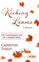 Kicking Leaves: The Contrarian Life of a Yankee Rebel