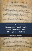 Maimonides' Grand Epistle to the Scholars of Lunel: Ideology and Rhetoric