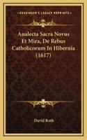 Analecta Sacra Novus Et Mira, de Rebus Catholicorum in Hibernia (1617)