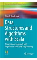 Data Structures and Algorithms with Scala: A Practitioner's Approach with Emphasis on Functional Programming