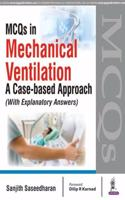 MCQs in Mechanical Ventilation: A Case-based Approach (with Explanatory Answers)