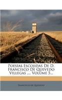 Poesías Escojidas de D. Francisco de Quevedo Villegas ..., Volume 5...