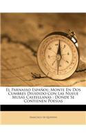 El Parnasso Español: Monte En DOS Cumbres Diuidido Con Las Nueue Musas Castellanas: Donde Se Contienen Poesias