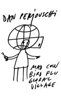 Mad Cow, Bird Flu, Global Village: The Art of Dan Perjovschi