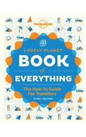 The Lonely Planet Book of Everything: A Visual Guide to Travel and the World