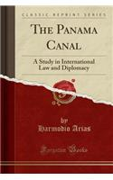 The Panama Canal: A Study in International Law and Diplomacy (Classic Reprint)