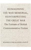 Reimagining the War Memorial, Reinterpreting the Great War: The Formats of British Commemorative Fiction